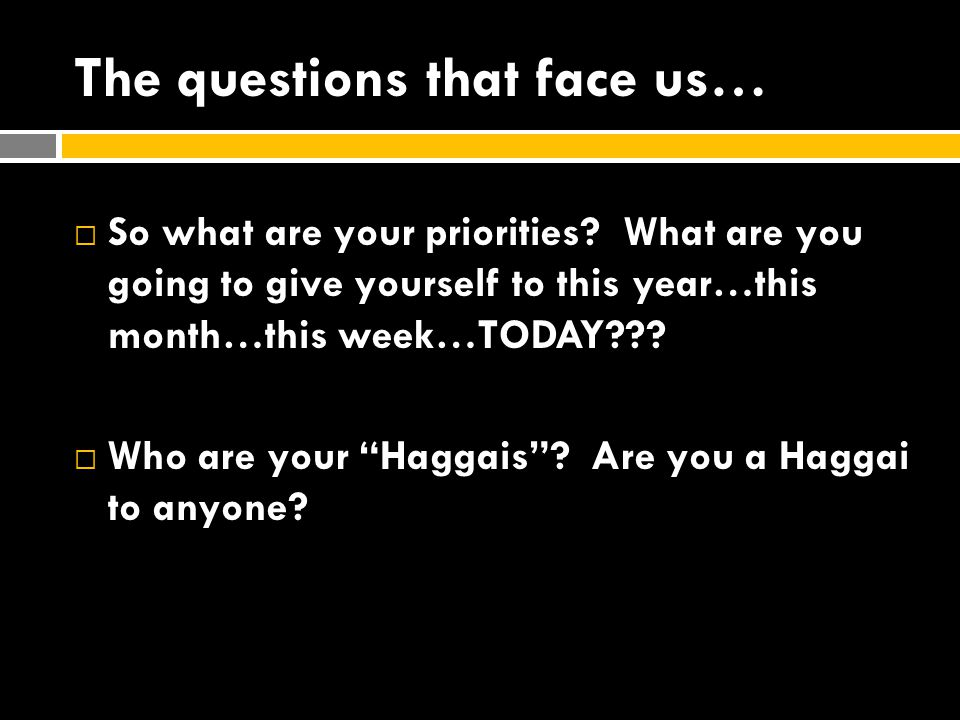 The questions that face us…  So what are your priorities.