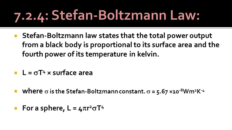  Stefan-Boltzmann law states that the total power output from a black body is proportional to its surface area and the fourth power of its temperature in kelvin.