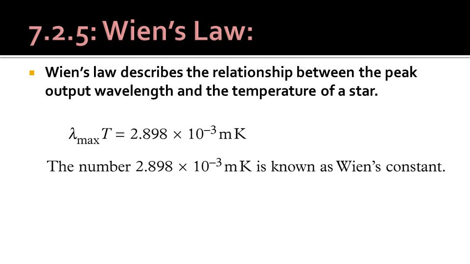  Wien's law describes the relationship between the peak output wavelength and the temperature of a star.