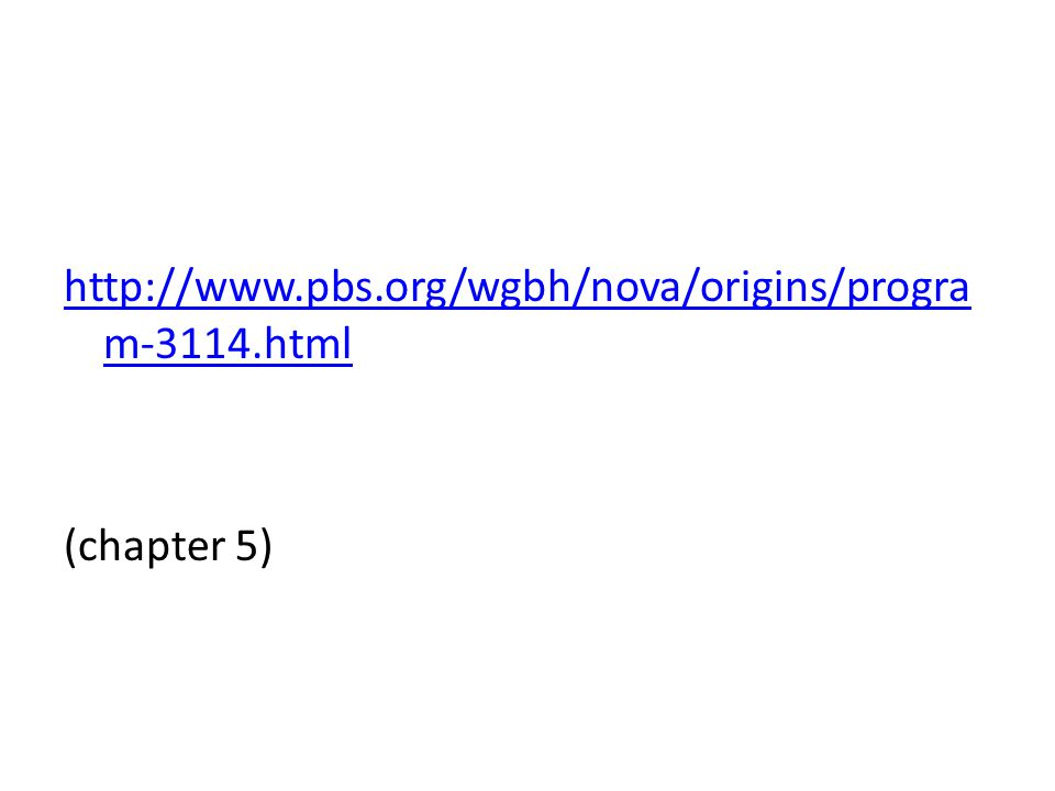 http://www.pbs.org/wgbh/nova/origins/progra m-3114.html (chapter 5)
