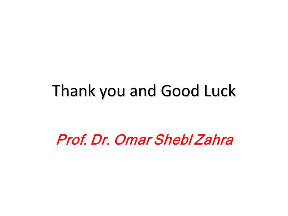 Thank you and Good Luck Prof. Dr. Omar Shebl Zahra