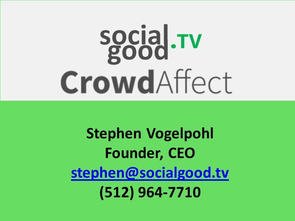 Stephen Vogelpohl Founder, CEO stephen@socialgood.tv (512) 964-7710
