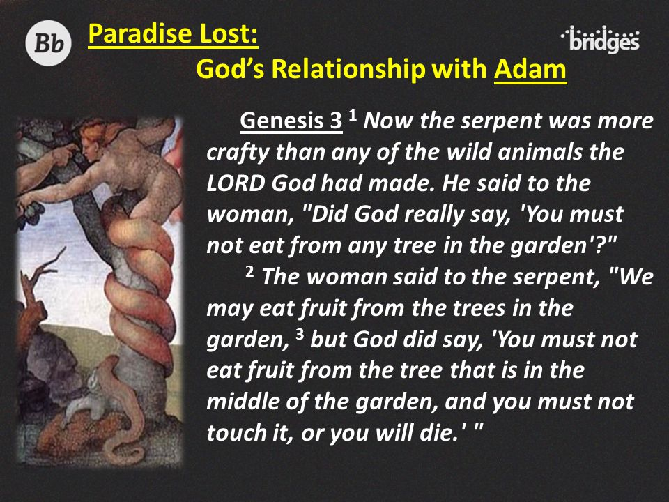 Genesis 3 1 Now the serpent was more crafty than any of the wild animals the LORD God had made. He said to the woman,