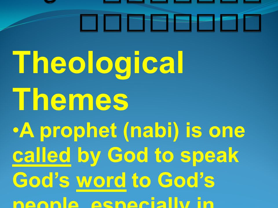Theological Themes A prophet (nabi) is one called by God to speak God's word to God's people, especially in times of crisis.