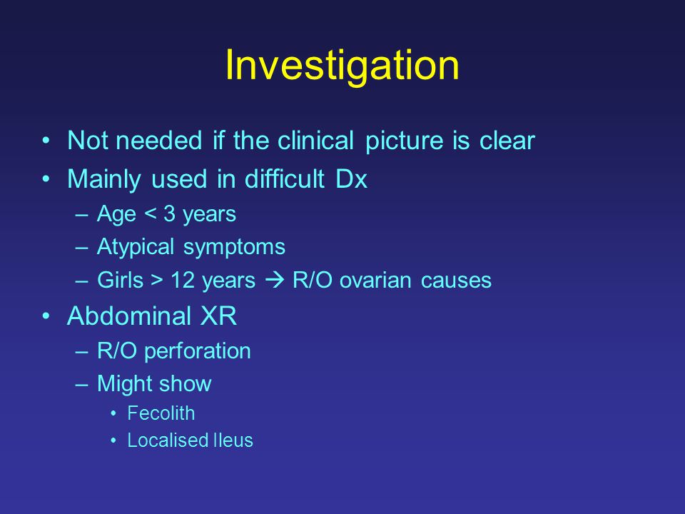 Investigation Not needed if the clinical picture is clear Mainly used in difficult Dx –Age < 3 years –Atypical symptoms –Girls > 12 years  R/O ovaria