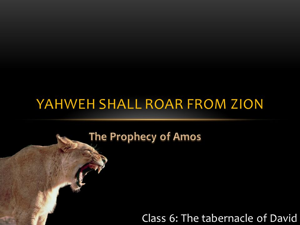 YAHWEH SHALL ROAR FROM ZION Class 6: The tabernacle of David