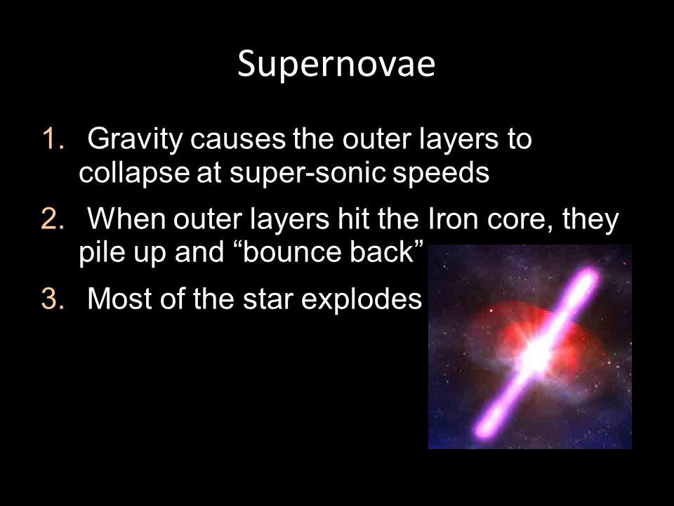 Supernovae 1.Gravity causes the outer layers to collapse at super-sonic speeds 2.