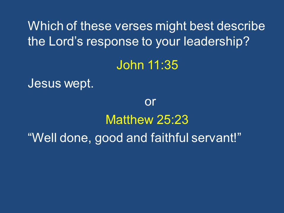 Which of these verses might best describe the Lord's response to your leadership.