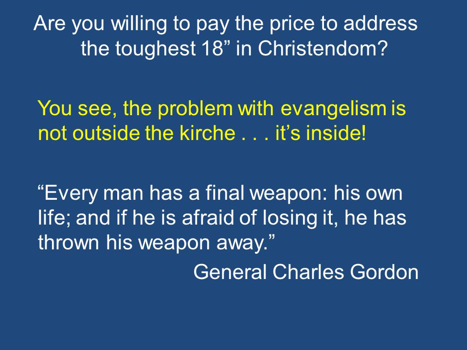 Are you willing to pay the price to address the toughest 18 in Christendom.