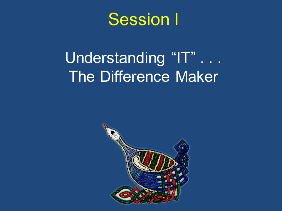 Session I Understanding IT ... The Difference Maker