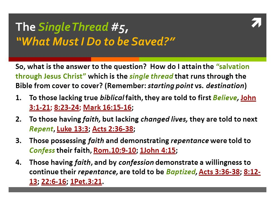  The Single Thread #5, What Must I Do to be Saved So, what is the answer to the question.