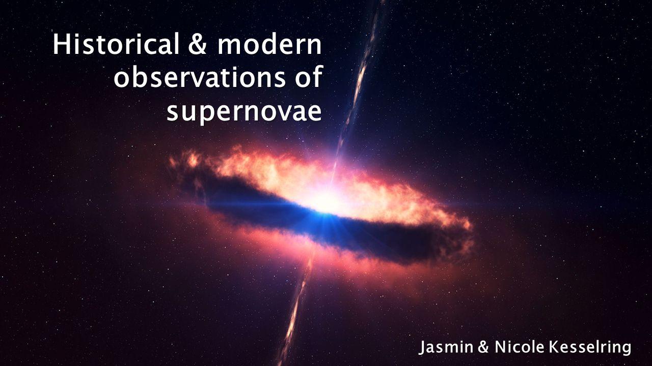 Historical & modern observations of supernovae Jasmin & Nicole Kesselring