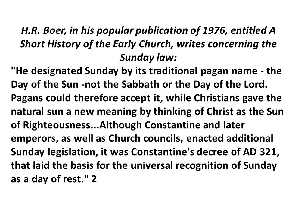 H.R. Boer, in his popular publication of 1976, entitled A Short History of the Early Church, writes concerning the Sunday law: