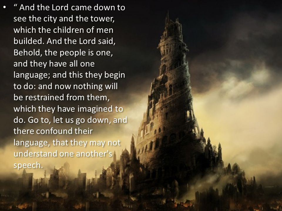And the Lord came down to see the city and the tower, which the children of men builded.