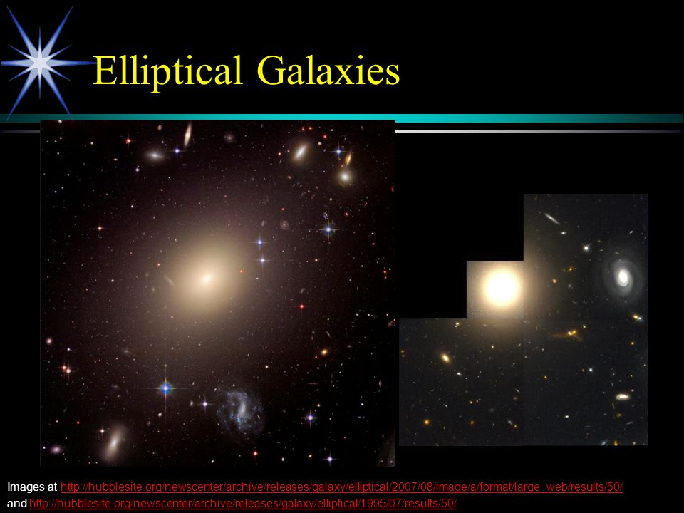 Elliptical Galaxies Images at http://hubblesite.org/newscenter/archive/releases/galaxy/elliptical/2007/08/image/a/format/large_web/results/50/ and htt