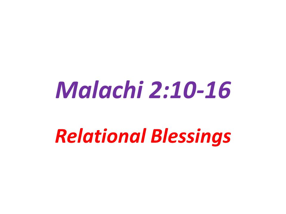 Malachi 2:10-16 Relational Blessings