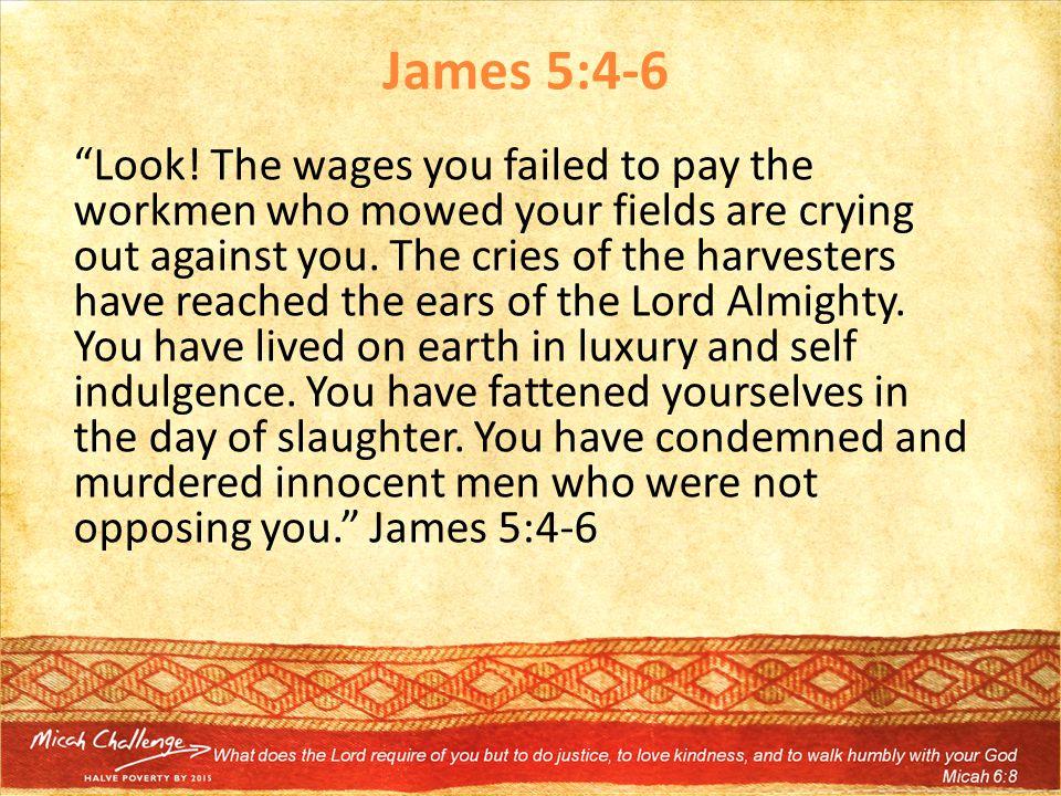 James 5:4-6 Look.
