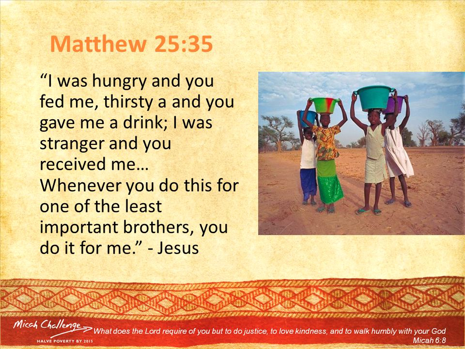 "Matthew 25:35 ""I was hungry and you fed me, thirsty a and you gave me a drink; I was stranger and you received me… Whenever you do this for one of the"