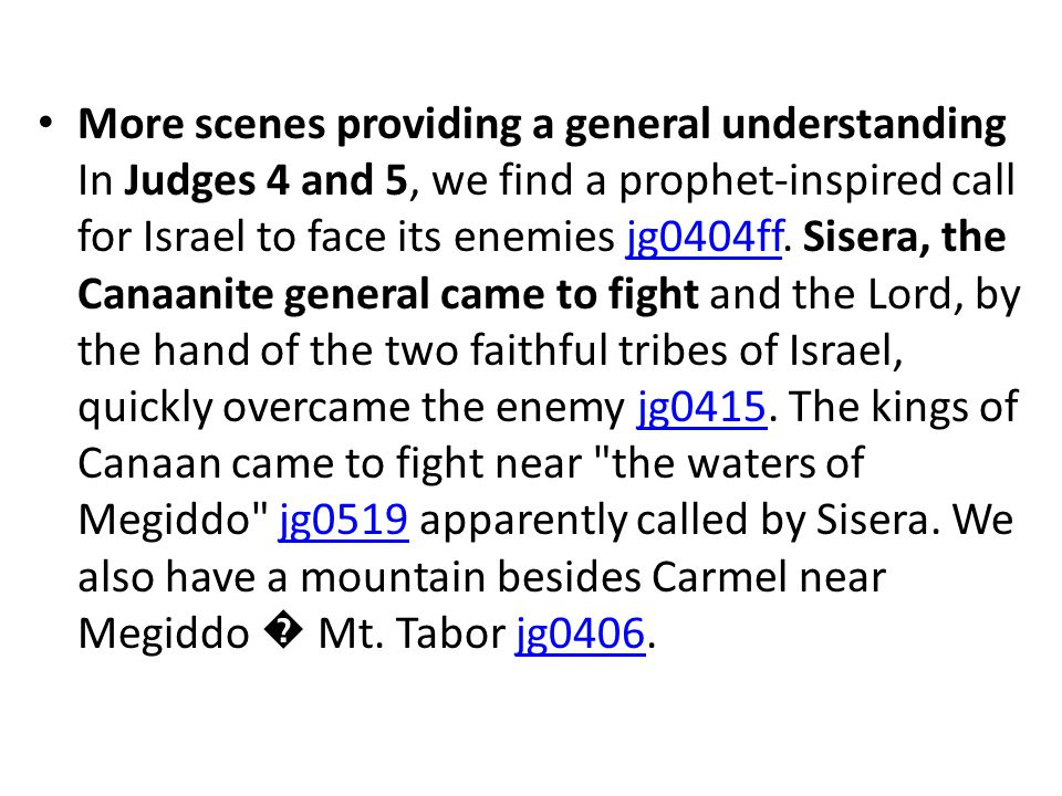 More scenes providing a general understanding In Judges 4 and 5, we find a prophet-inspired call for Israel to face its enemies jg0404ff.