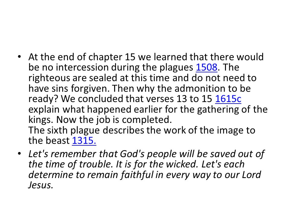 At the end of chapter 15 we learned that there would be no intercession during the plagues 1508.