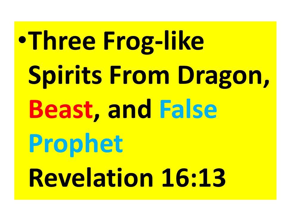 Three Frog-like Spirits From Dragon, Beast, and False Prophet Revelation 16:13