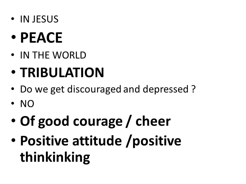 IN JESUS PEACE IN THE WORLD TRIBULATION Do we get discouraged and depressed .