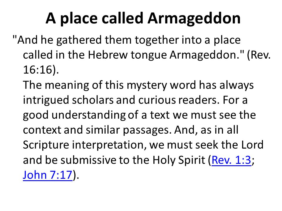 A place called Armageddon And he gathered them together into a place called in the Hebrew tongue Armageddon. (Rev.