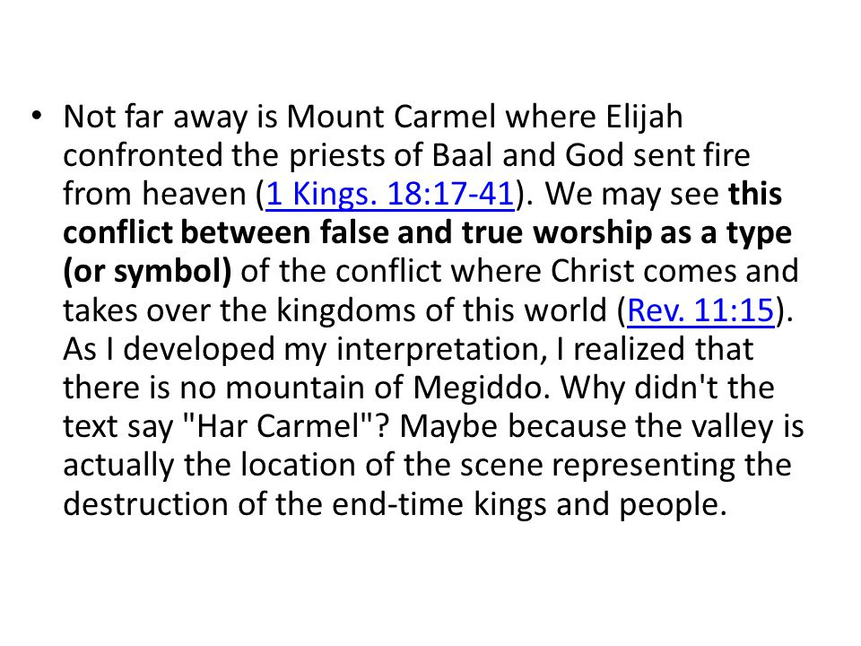 Not far away is Mount Carmel where Elijah confronted the priests of Baal and God sent fire from heaven (1 Kings.