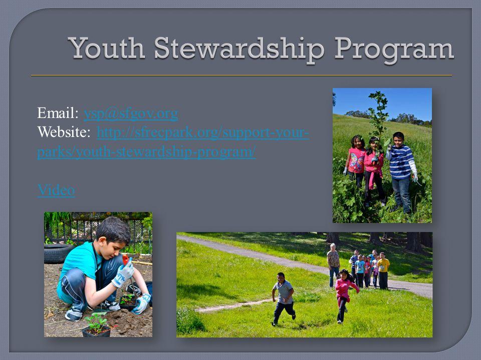 Email: ysp@sfgov.orgysp@sfgov.org Website: http://sfrecpark.org/support-your- parks/youth-stewardship-program/http://sfrecpark.org/support-your- parks/youth-stewardship-program/ Video
