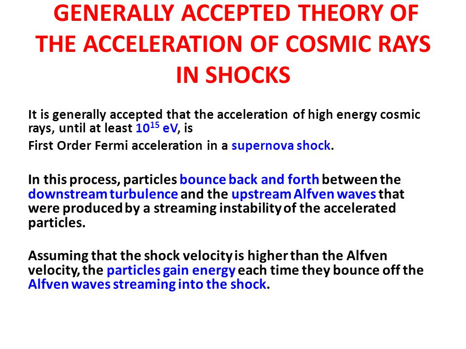 GENERALLY ACCEPTED THEORY OF THE ACCELERATION OF COSMIC RAYS IN SHOCKS It is generally accepted that the acceleration of high energy cosmic rays, unti