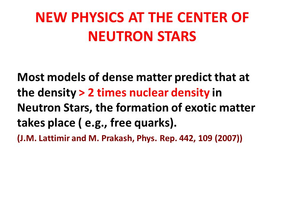 NEW PHYSICS AT THE CENTER OF NEUTRON STARS Most models of dense matter predict that at the density > 2 times nuclear density in Neutron Stars, the for