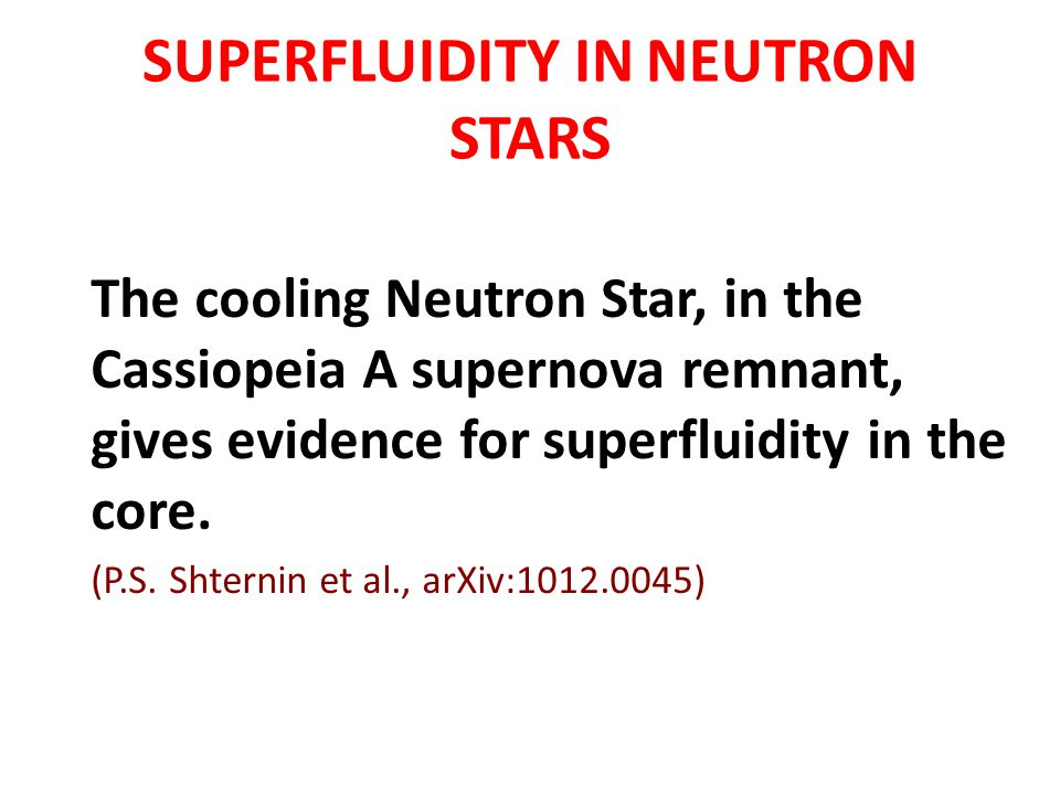 SUPERFLUIDITY IN NEUTRON STARS The cooling Neutron Star, in the Cassiopeia A supernova remnant, gives evidence for superfluidity in the core. (P.S. Sh