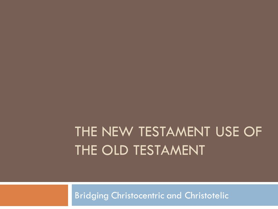 THE NEW TESTAMENT USE OF THE OLD TESTAMENT Bridging Christocentric and Christotelic