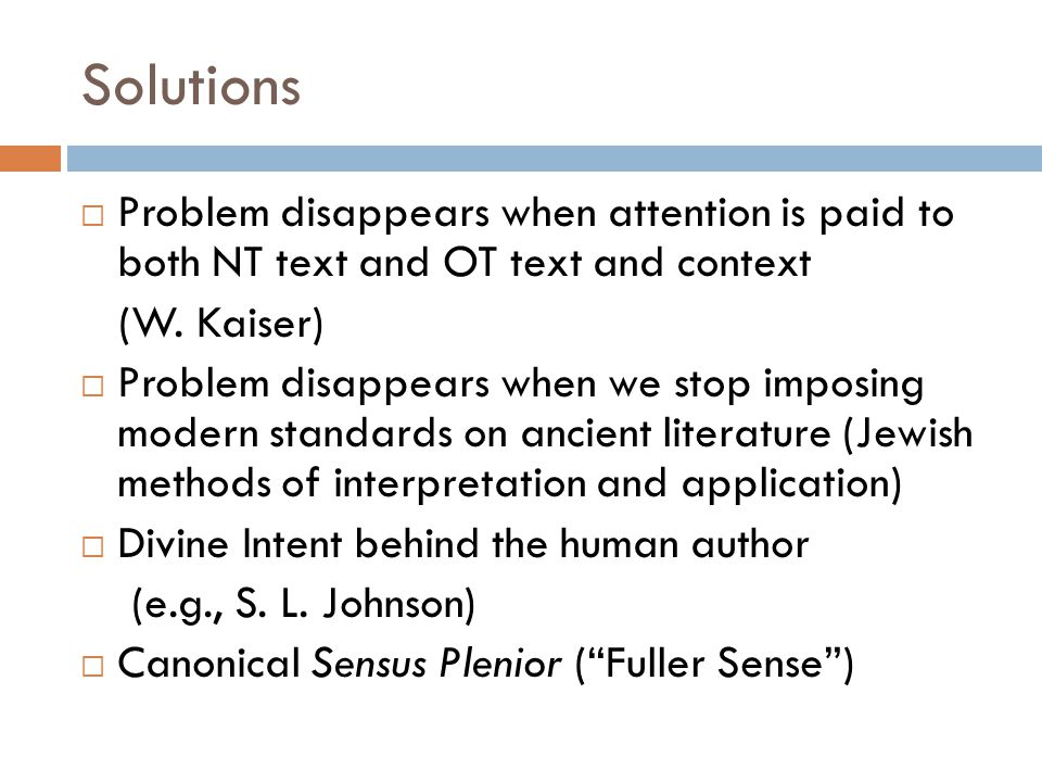 Solutions  Problem disappears when attention is paid to both NT text and OT text and context (W.