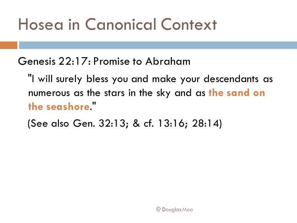 Hosea in Canonical Context Genesis 22:17: Promise to Abraham I will surely bless you and make your descendants as numerous as the stars in the sky and as the sand on the seashore. (See also Gen.