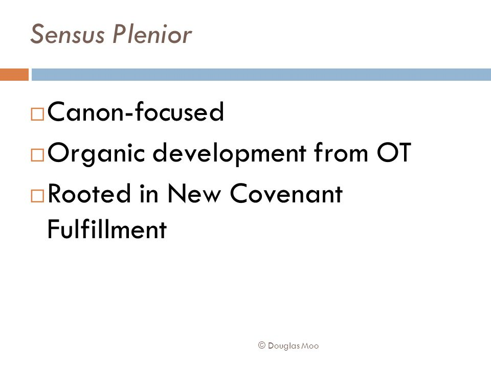 Sensus Plenior  Canon-focused  Organic development from OT  Rooted in New Covenant Fulfillment © Douglas Moo
