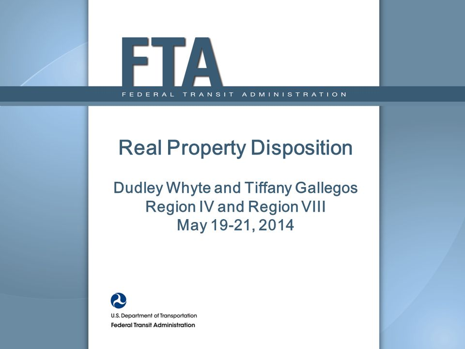 Real Property Disposition Dudley Whyte and Tiffany Gallegos Region IV and Region VIII May 19-21, 2014