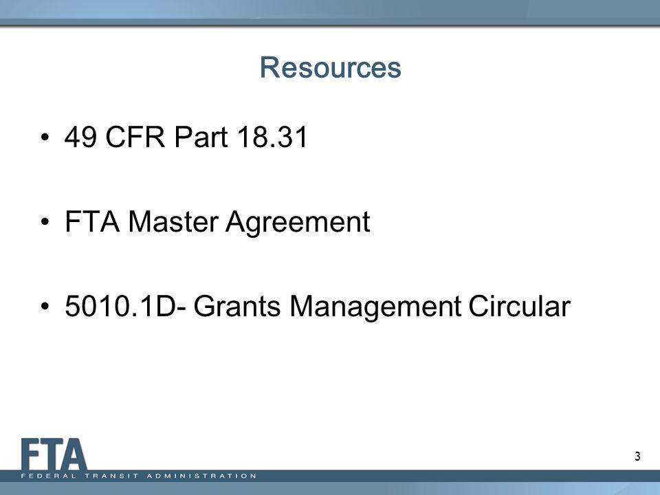 3 Resources 49 CFR Part 18.31 FTA Master Agreement 5010.1D- Grants Management Circular