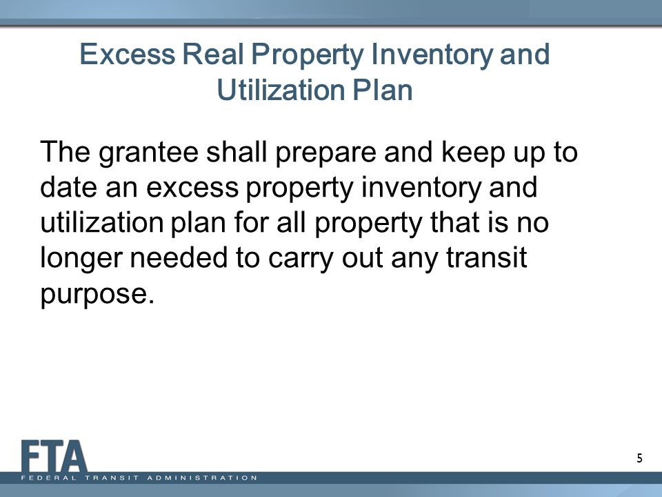 5 Excess Real Property Inventory and Utilization Plan The grantee shall prepare and keep up to date an excess property inventory and utilization plan