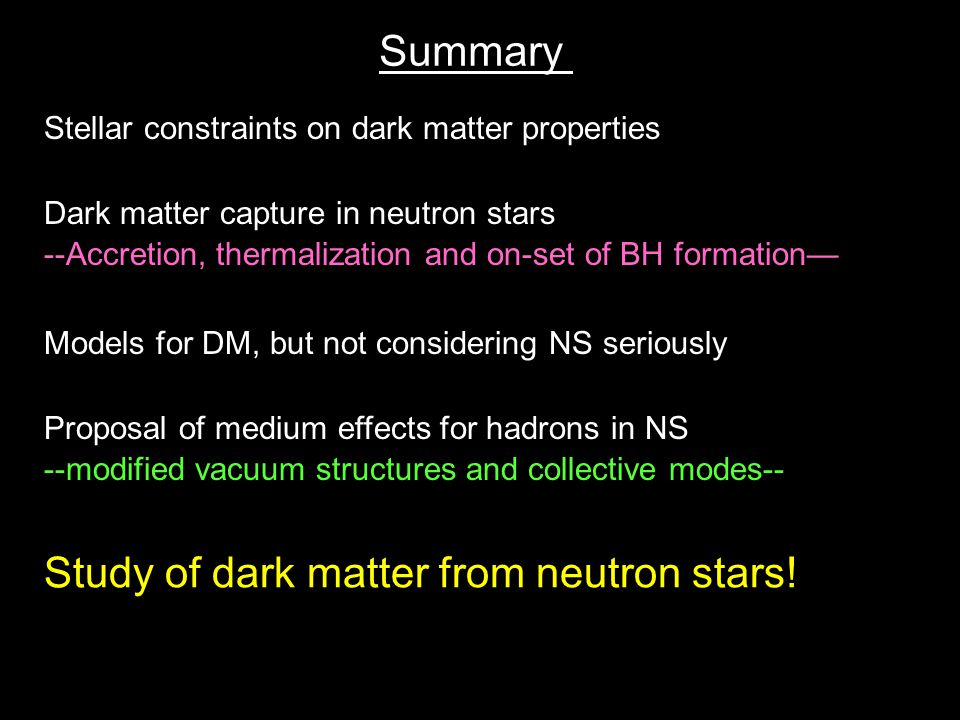 Summary Stellar constraints on dark matter properties Dark matter capture in neutron stars --Accretion, thermalization and on-set of BH formation— Mod