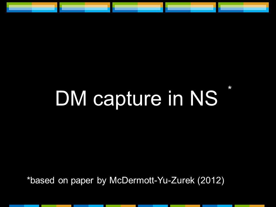 DM capture in NS *based on paper by McDermott-Yu-Zurek (2012) *