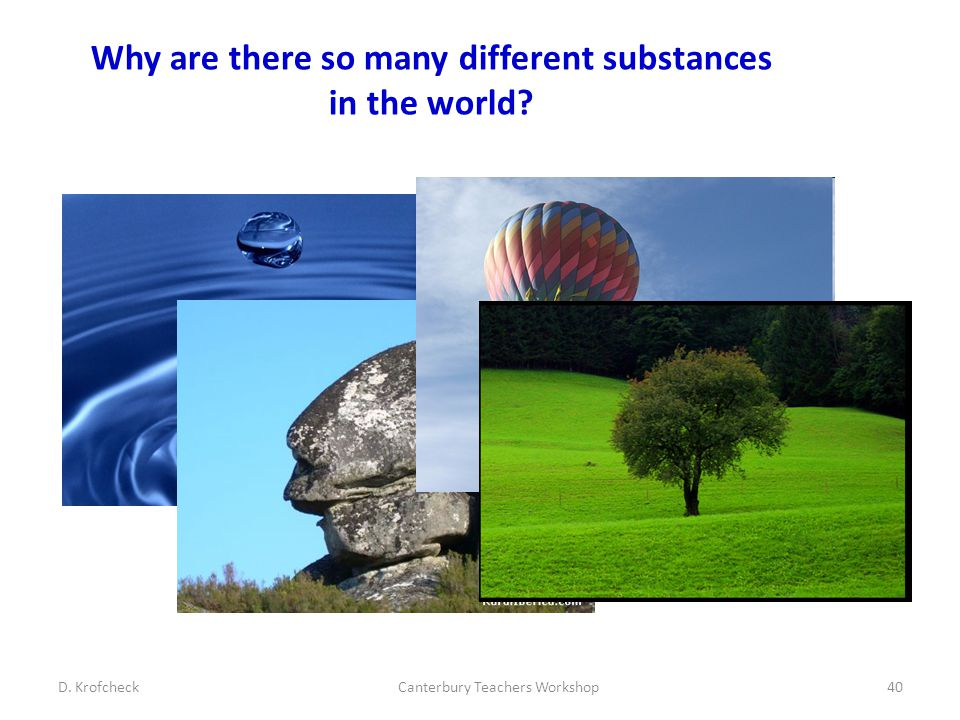 Why are there so many different substances in the world? D. KrofcheckCanterbury Teachers Workshop40