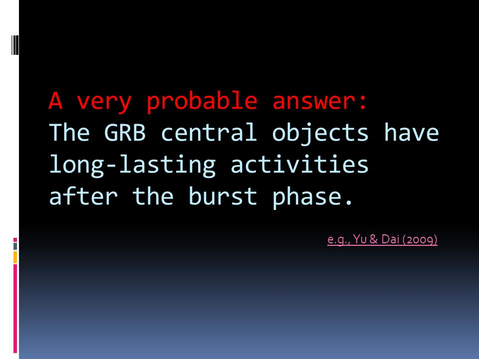 A very probable answer: The GRB central objects have long-lasting activities after the burst phase.