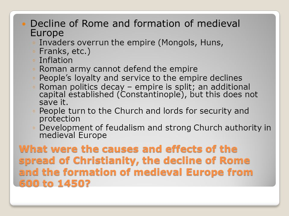 What were the causes and effects of the spread of Christianity, the decline of Rome and the formation of medieval Europe from 600 to 1450? Spread of C