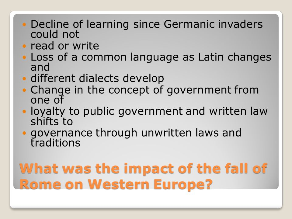 What was the impact of the fall of Rome on Western Europe? Disruption of trade that leads to collapse of businesses, destruction of economic centers,