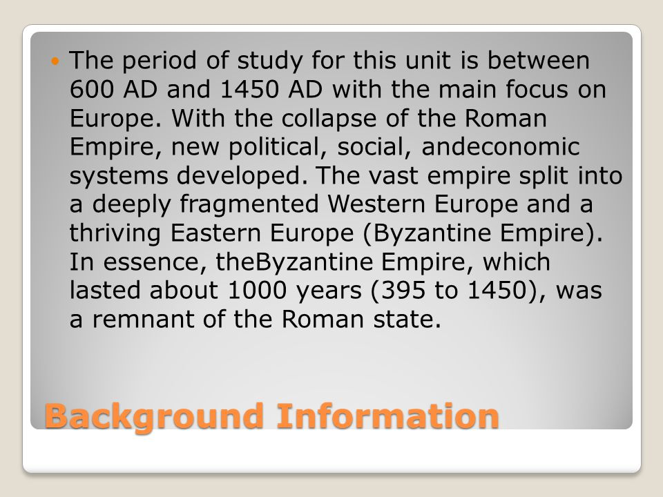 Background Information The period of study for this unit is between 600 AD and 1450 AD with the main focus on Europe.