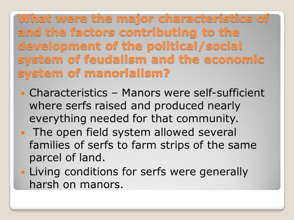 What were the major characteristics of and the factors contributing to the development of the political/social system of feudalism and the economic sy