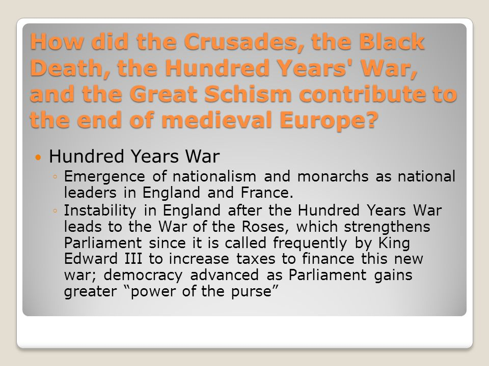How did the Crusades, the Black Death, the Hundred Years' War, and the Great Schism contribute to the end of medieval Europe? Black Death ◦Collapse of