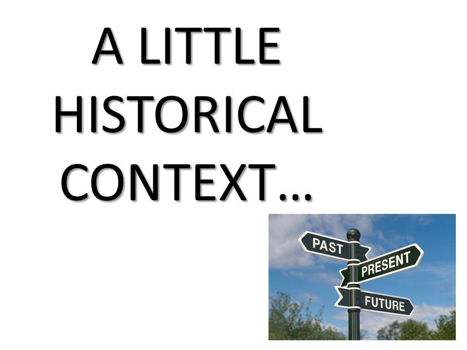 A LITTLE HISTORICAL CONTEXT…