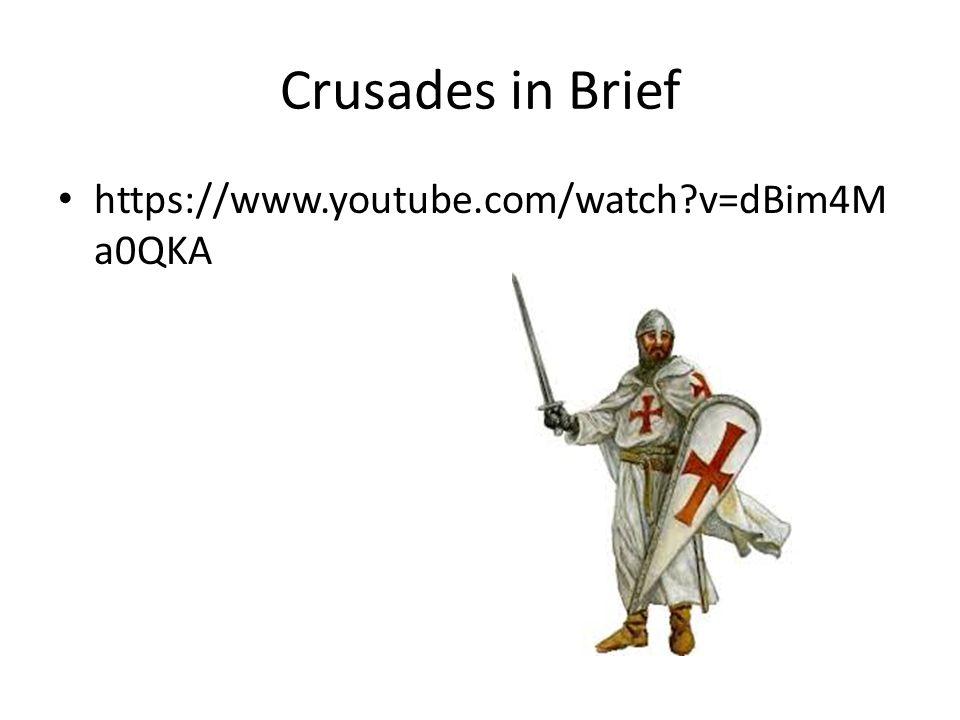 Crusades in Brief https://www.youtube.com/watch?v=dBim4M a0QKA
